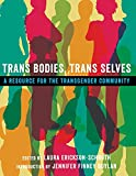 Trans bodies, trans selves : a resource for the transgender community / edited by Laura Erickson-Schroth