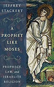 A Prophet Like Moses: Prophecy, Law, and…