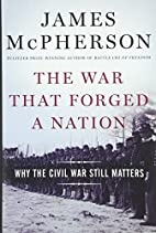 The war that forged a nation : why the Civil…