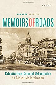 Memoirs of Roads: Calcutta from Colonial…