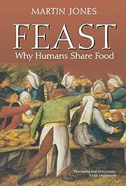 Feast: Why Humans Share Food af Martin Jones