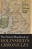 The Oxford handbook of Holinshed's chronicles / edited by Paulina Kewes, Ian W. Archer and Felicity Heal