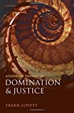 A general theory of domination and justice / Frank Lovett