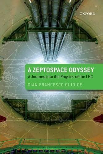 A Zeptospace Odyssey: A Journey into the Physics of the LHC, by Giudice, Gian Francesco