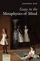 Essays in the Metaphysics of Mind by Jaegwon…