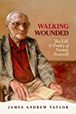 Walking Wounded: The Life and Poetry of Vernon Scanell, Taylor, James Andrew