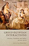Greco-Egyptian interactions : literature, translation, and culture, 500 BCE-300 CE / edited by Ian Rutherford