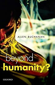 Beyond Humanity?: The Ethics Of Biomedical…