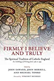 Firmly I believe and truly : the spiritual tradition of Catholic England, 1483-1999 / compiled, edited, and introduced by John Saward, John Morrill, Michael Tomko