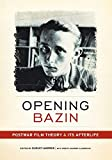 Opening Bazin : postwar film theory and its afterlife / edited by Dudley Andrew