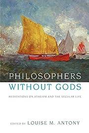 Philosophers without Gods: Meditations on…