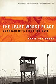 The Least Worst Place: Guantanamo's First…