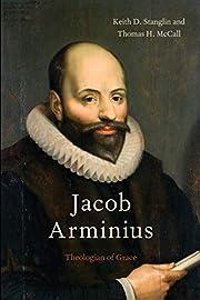 Jacob Arminius: Theologian of Grace av Keith…