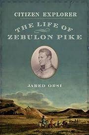 Citizen Explorer: The Life of Zebulon Pike…