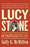 Lucy Stone : an unapologetic life / Sally G. McMillen