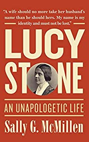 Lucy Stone: An Unapologetic Life de Sally G.…