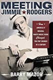 Meeting jimmie rodgers : How america's original roots music hero changed the pop sounds of a