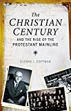 The Christian Century and the Rise of the Protestant Mainline book cover
