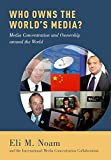 Who owns the world's media? : media concentration and ownership around the world / by Eli M. Noam and the International Media Concentration Collaboration