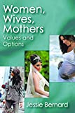 Women, wives, mothers : values and options / Jessie Bernard