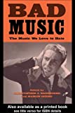 Bad music : the music we love to hate / edited by Chris Washburne and Maiken Derno