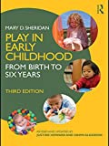 Play in early childhood : from birth to six years / Mary D. Sheridan ; revised and updated by Jackie Harding and Liz Meldon-Smith