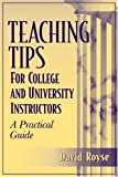 Teaching tips for college and university instructors : a practical guide / David Royse