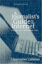 A Journalist's Guide to the Internet: The…