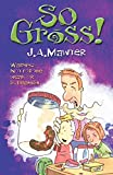 So gross ! / J. A.  Mawter ; illustrated by Gus Gordon
