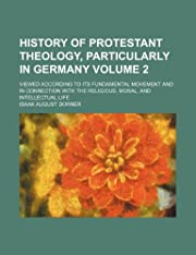 History of Protestant Theology (Volume 2);…