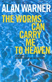 Worms Can Carry Me to Heaven af Alan Warner