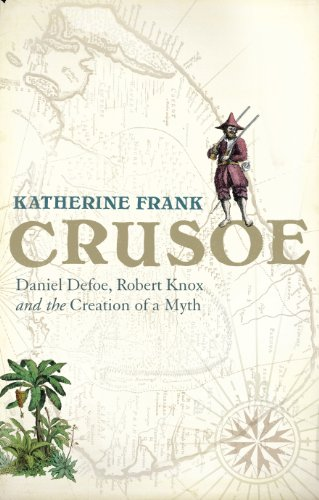 Crusoe: Daniel Defoe, Robert Knox and the Creation of a Myth, Frank, Katherine