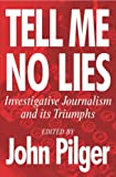 Tell me no lies : investigative journalism and its triumphs / edited by John Pilger