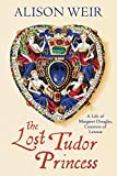 The lost tudor princess : A Life of Margaret Douglas, Countess of Lennox / Alison Weir