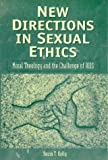 New Directions in Sexual Ethics: Moral Theology and the Challenge of AIDS Book