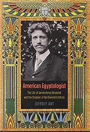 American Egyptologist: The Life of James…