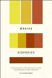 Making Hispanics: How Activists,…