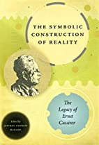 The Symbolic Construction of Reality: The…