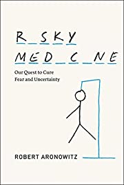 Risky Medicine: Our Quest to Cure Fear and…