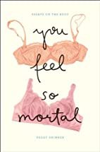 You Feel So Mortal: Essays on the Body by…