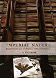 Imperial nature : Joseph Hooker and the practices of Victorian science / Jim Endersby