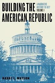 Building the American Republic, Volume 1: A…