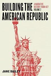 Building the American Republic, Volume 2: A…