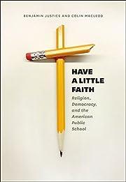 Have a Little Faith: Religion, Democracy,…
