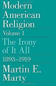 Modern American Religion, Volume 1: The…