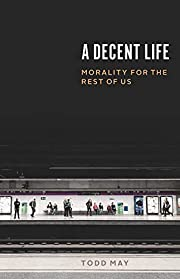 A Decent Life: Morality for the Rest of Us…