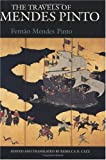 The travels of Mendes Pinto / Fernão Mendes Pinto ; edited and translated by Rebecca D. Catz
