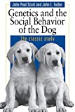 Genetics and the social behavior of the dog / by J.P.Scott and J.L.Fuller
