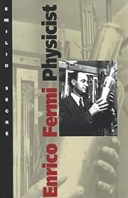 Enrico Fermi, Physicist by Emilio Segrè