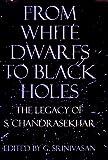 From white dwarfs to black holes : the legacy of S. Chandrasekhar / edited by G. Srinivasan
